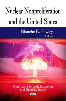 Nuclear Nonproliferation and the United States By Fowley, Blanche E. (EDT)